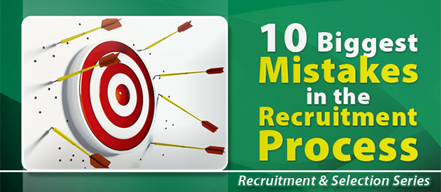 10 Biggest Mistakes in the Recruitment Process