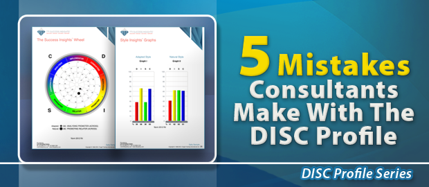5 Mistakes Consultants Make With The DISC Profile